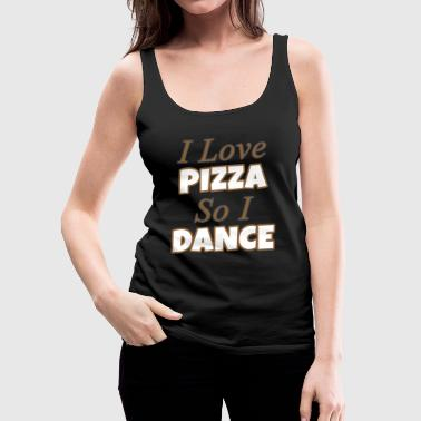 Love Me I Love Pizza So I Dance Ballet Dance Dancer - Women's Premium Tank Top
