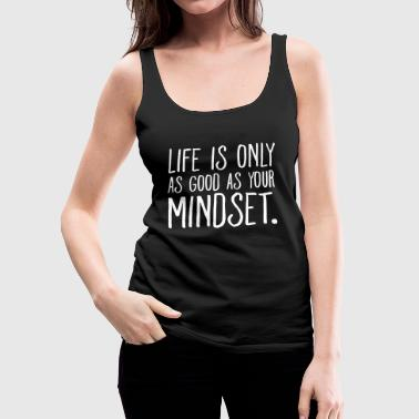 Life Is Good Life Is Only As Good As Your Mindset. - Women's Premium Tank Top