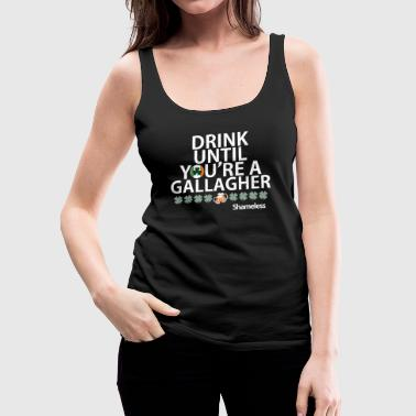 Drink Until You re A Gallagher Shameless quote - Women's Premium Tank Top