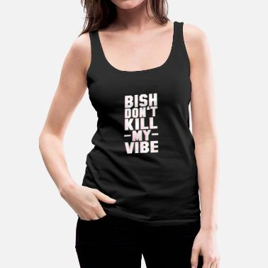 Kendrick Lamar BITCH DO NOT KILL MY VIBE - Women's Premium Tank Top