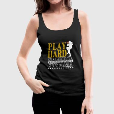 PLAY HARD AMERICAN FOOTBALL - Frauen Premium Tank Top