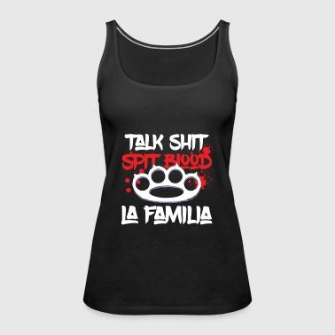 La Familia - Talk Shit, Spit blood - Frauen Premium Tank Top