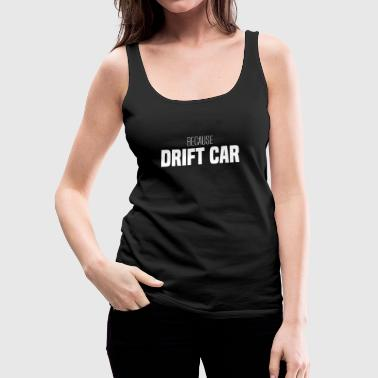 BECAUSE DRIFT CAR | Tuning - Women's Premium Tank Top