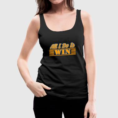 All i do is win - Frauen Premium Tank Top