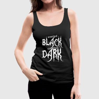 Wearing BLACK thinking DARK Metal Gothik bold wave - Frauen Premium Tank Top