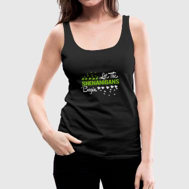 St. Patrick's Day: LET THE SHENANIGANS BEGIN - Vrouwen Premium tank top