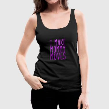New Baby Make Momma Moves 4000x4000 - Frauen Premium Tank Top