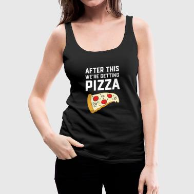 After This We're Getting Pizza - Frauen Premium Tank Top
