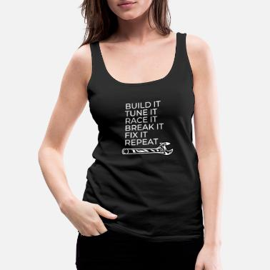 Oil Build It Tune It Race It Break It Fix It Repeat - Women's Premium Tank Top