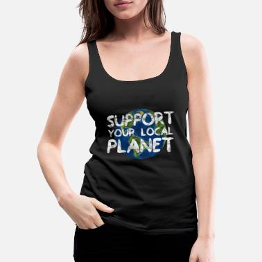 Öko Support Your Local Planet | Natur Umwelt Geschenk - Frauen Premium Tank Top