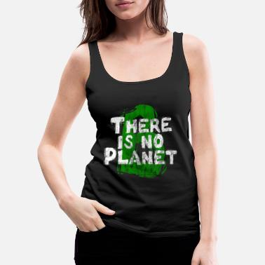 Planet There Is No Planet B - Women's Premium Tank Top