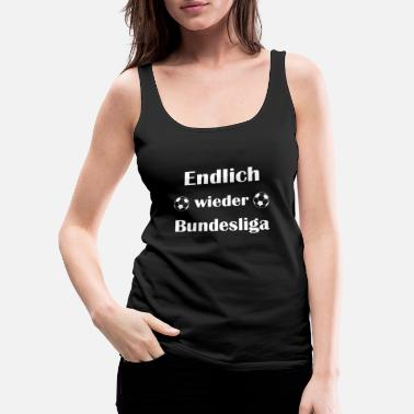 Bundesliga Finally again Bundesliga! - Women's Premium Tank Top