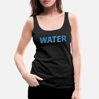 Water water - Women's Premium Tank Top
