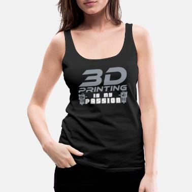 3d 3D printing passion | 3D printing printer saying - Women's Premium Tank Top