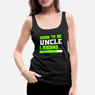 Uncle Soon to be Uncle, Uncle Loading, Uncle To Be - Women's Premium Tank Top
