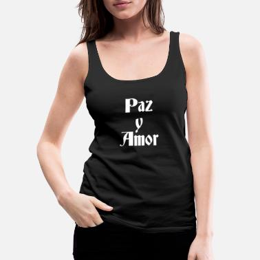 Paz Y Amor, Peace And Love, Chicano Gift, Chicana - Women's Premium Tank Top