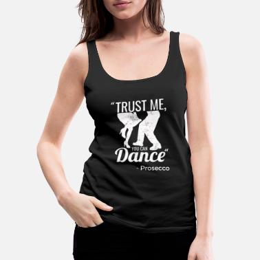 Laugh Trust Me You Can Dance Funny Prosecco - Women's Premium Tank Top