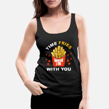 Bester Time Fries When I m With You - Frauen Premium Tanktop