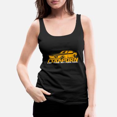 Porn I DO PORN. CAR PORN. NOT PORN PORN. - Women's Premium Tank Top