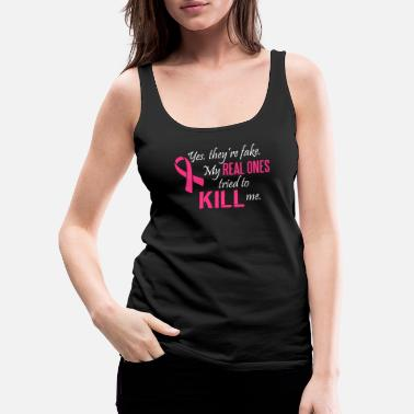 Fake Yes, they're fake. My real ones tried to kill me - Frauen Premium Tanktop