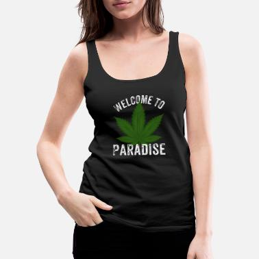 Cannabis Welcome to Paradise Cannabis Cannabis Marijuana Cannabis - Women's Premium Tank Top