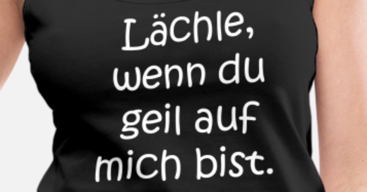 Lustige Sprüche Lächeln Geil Anmache Party Flirt Frauen Premium Tanktop Spreadshirt