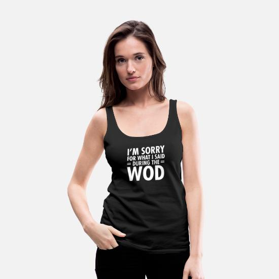 Statement Tank Tops - I'm Sorry For What I Said During The WOD - Women's Premium Tank Top black