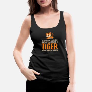Always Be A Cheetah Always Be Yourself Unless You Can Be A Tiger Kids - Women's Premium Tank Top