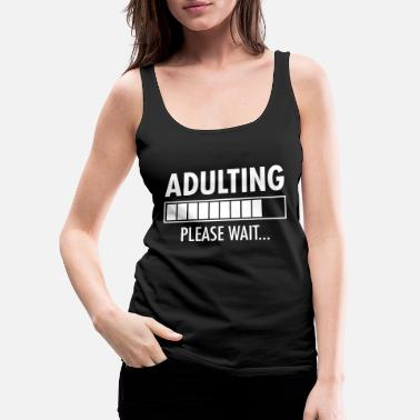 Ältere Adulting - Please Wait...Funny Birthday Gift - Frauen Premium Tanktop