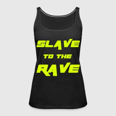Slave To The Rave - Vrouwen Premium tank top