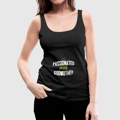 Distressed - PASSIONATED POOL GODMOTHER - Women's Premium Tank Top