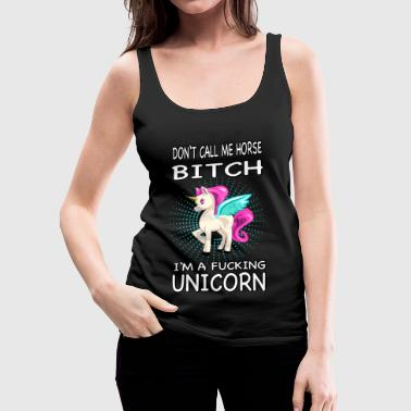 Don't call me horse Unicorn Einhorn - Frauen Premium Tank Top