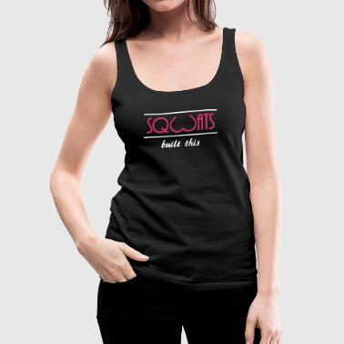 Sqwats built this - Women's Premium Tank Top