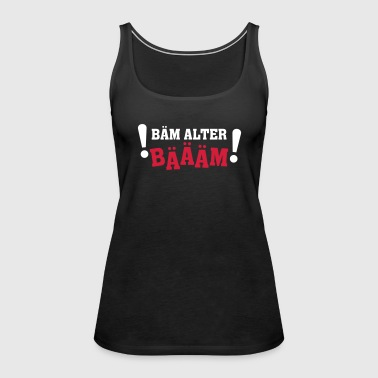 BÄM ALTER - Frauen Premium Tank Top