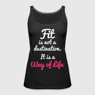 Fit Is Not a Destination - Frauen Premium Tank Top