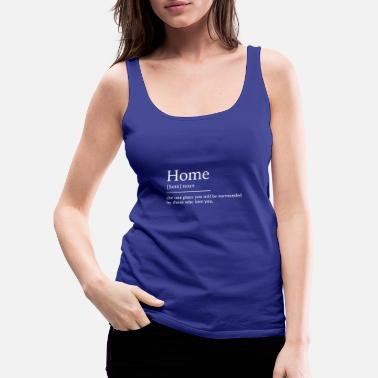 Thuis Thuis thuis - Vrouwen premium tank top