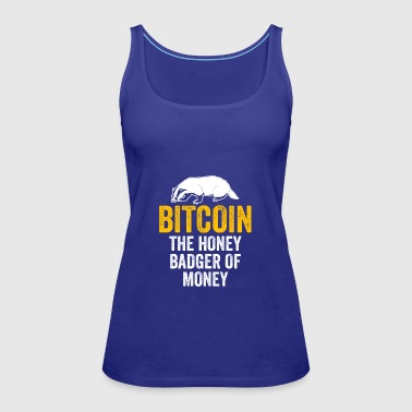 Bitcoin The Honey Badger Of Money - Cryptocurrency - Women's Premium Tank Top