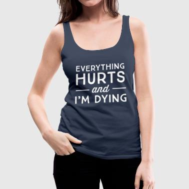 Sports Everything hurts and I'm dying - Women's Premium Tank Top