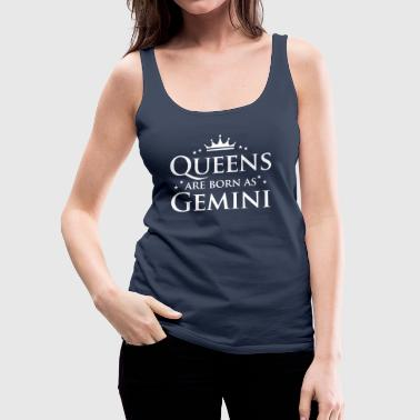 Queens are born as Gemini - Women's Premium Tank Top