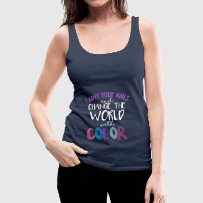 Paint your nails and change the world with color - Women's Premium Tank Top