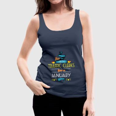 Best Traffic Clerks are Born in January Gift Idea - Women's Premium Tank Top