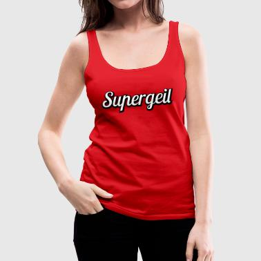 Supergeil - Frauen Premium Tank Top