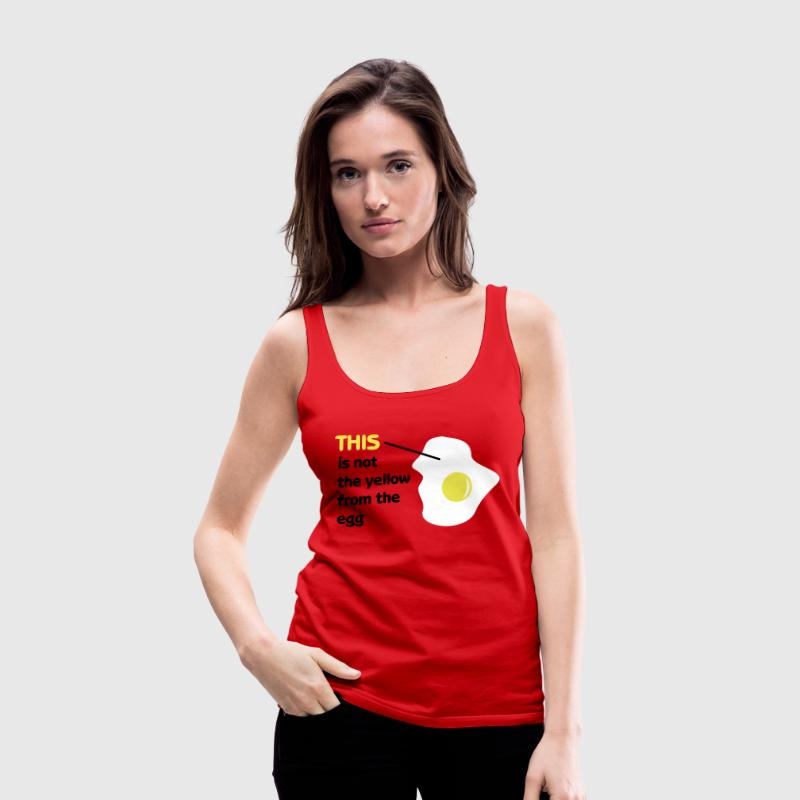 This is not the yellow from the egg - Frauen Premium Tank Top