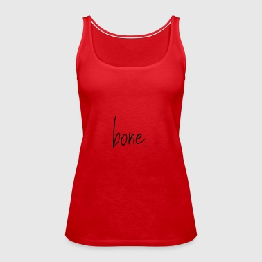 Bone. - Women's Premium Tank Top