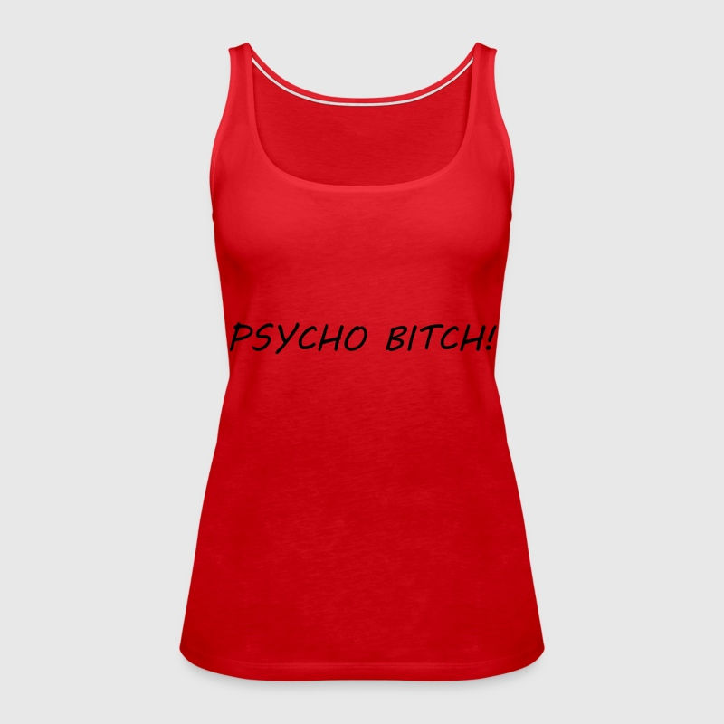 Psycho Bitch - Women's Premium Tank Top