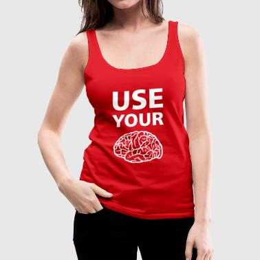 Use Your Brain - Funny Statement / Slogan - Dame Premium tanktop