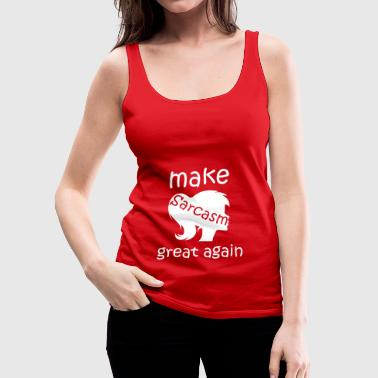 make sarcasm great again - Women's Premium Tank Top