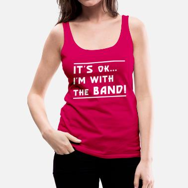 Band I'm with the Band - Frauen Premium Tank Top