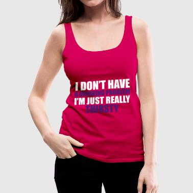 I Don't Have A Drinking Problem - Frauen Premium Tank Top