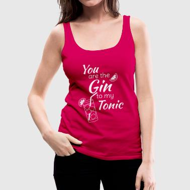 Bar Gin Tonic Spruch You are the gin to my tonic weiss - Frauen Premium Tank Top